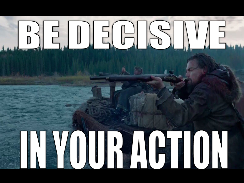 Be decisive in action