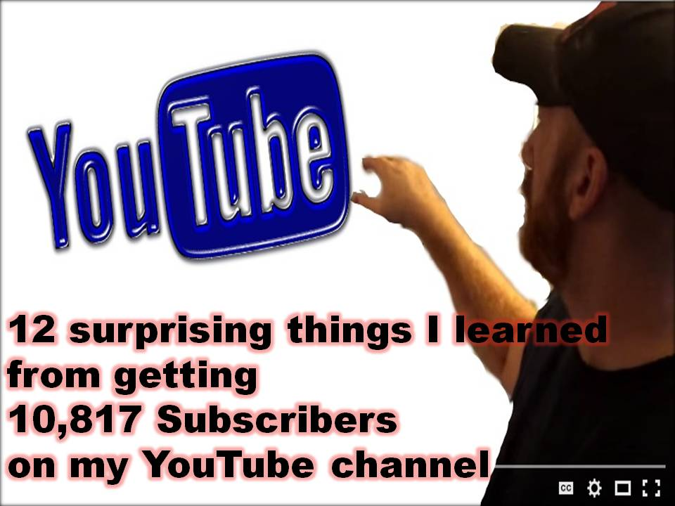 12 things I learned from getting 10,817 Youtube subscribers